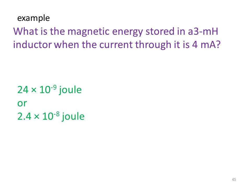 example What is the magnetic energy stored in a3-mH inductor when the current through it is 4 mA 24 × 10-9 joule.