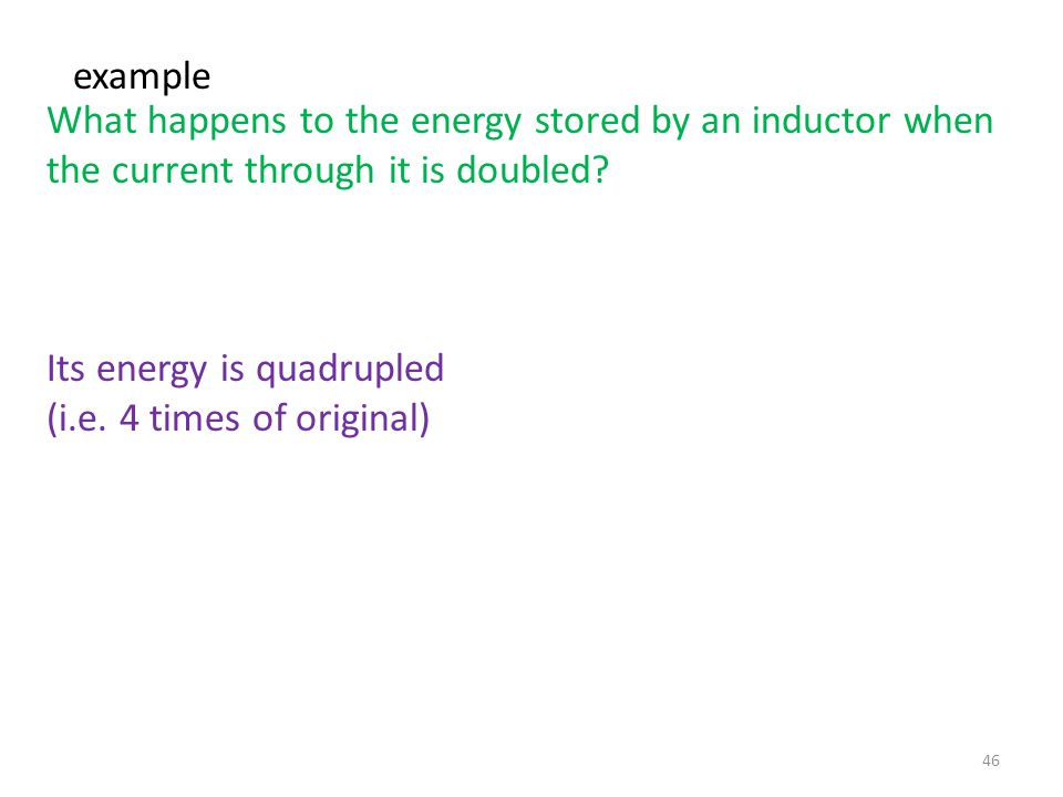example What happens to the energy stored by an inductor when the current through it is doubled Its energy is quadrupled.