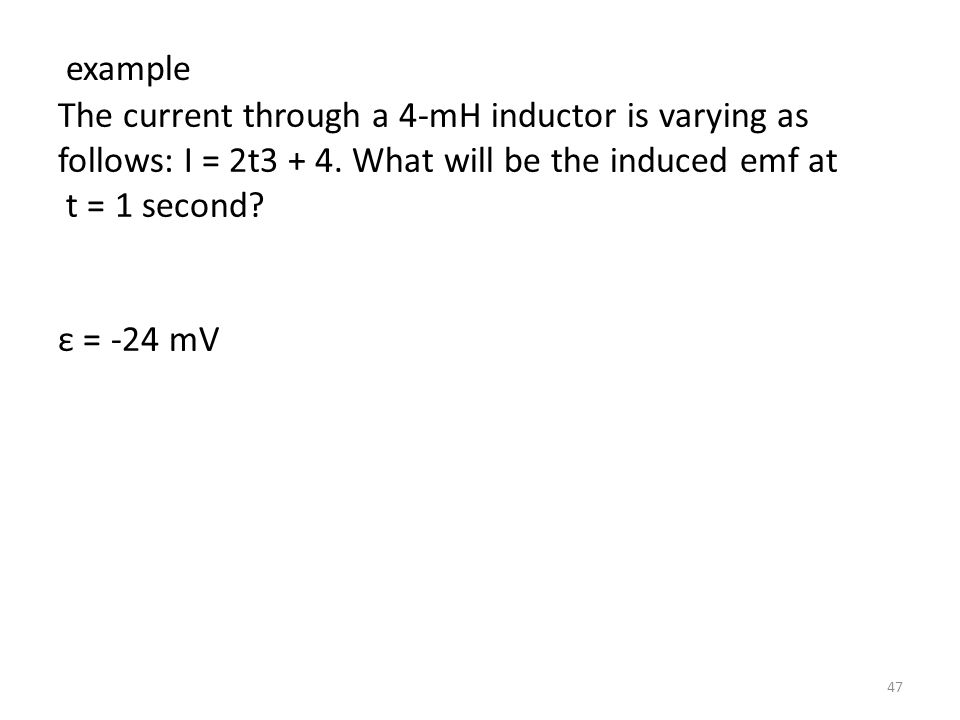 example The current through a 4-mH inductor is varying as follows: I = 2t3 + 4. What will be the induced emf at.