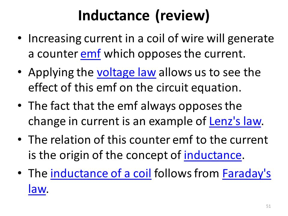 Inductance (review) Increasing current in a coil of wire will generate a counter emf which opposes the current.
