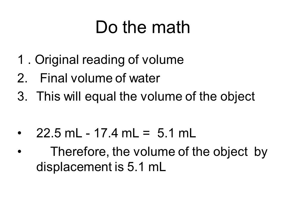 Do the math 1 . Original reading of volume Final volume of water