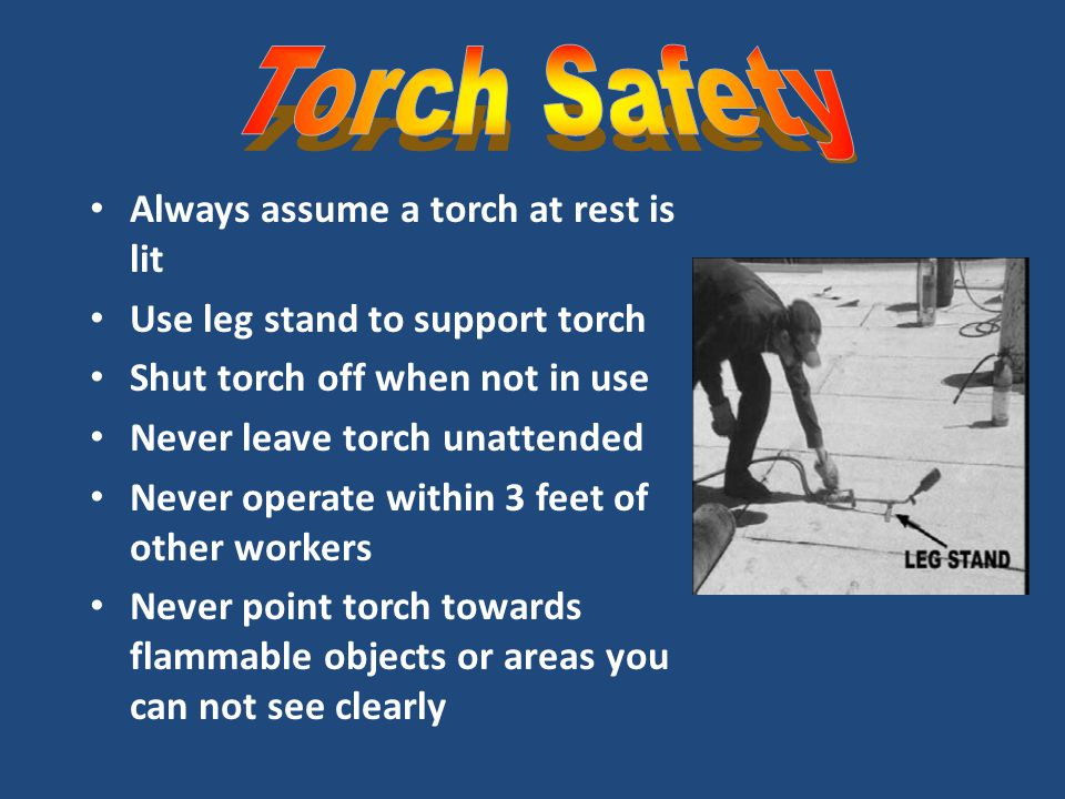 Torch Safety Always assume a torch at rest is lit
