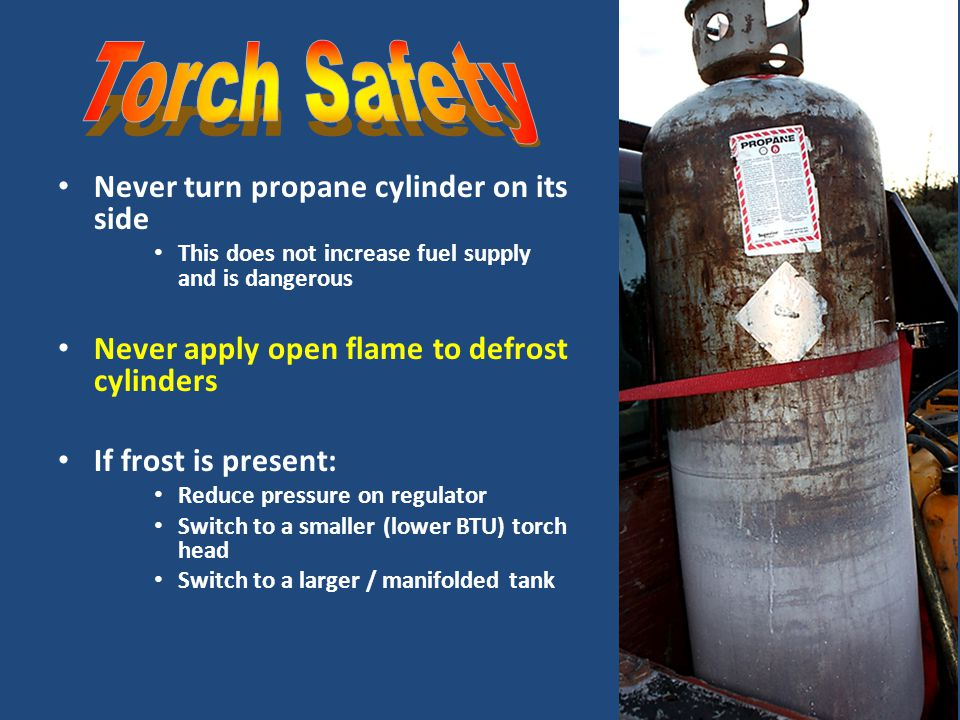 Torch Safety Never turn propane cylinder on its side