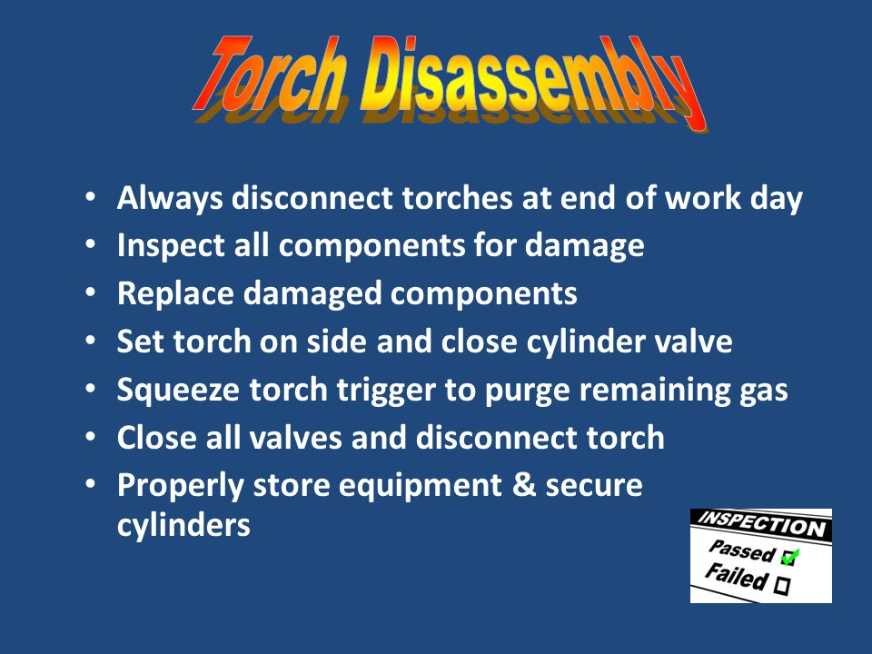 Torch Disassembly Always disconnect torches at end of work day