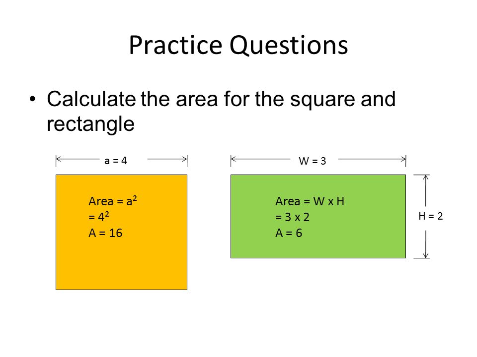 Practice Questions Calculate the area for the square and rectangle