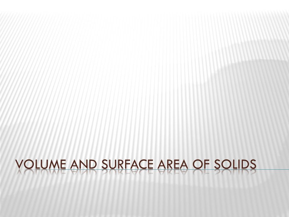 Volume and surface area of solids