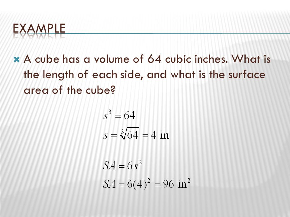 Example A cube has a volume of 64 cubic inches.