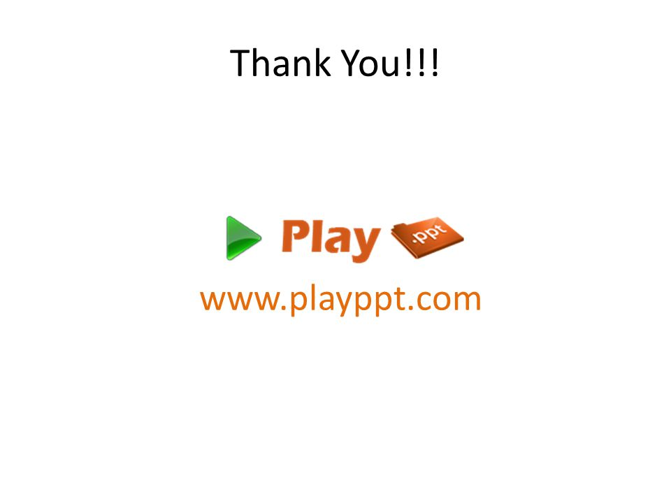 Thank You!!! www.playppt.com