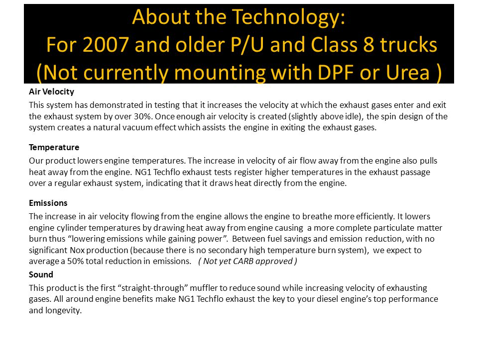 About the Technology: For 2007 and older P/U and Class 8 trucks (Not currently mounting with DPF or Urea )