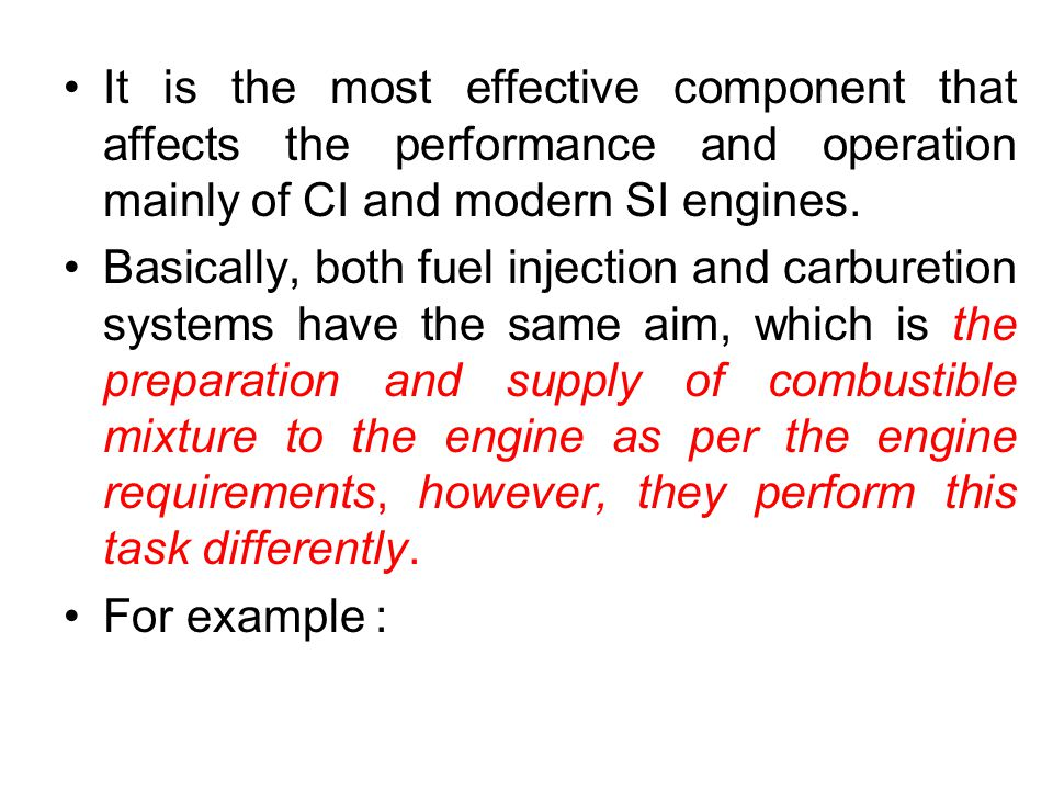 It is the most effective component that affects the performance and operation mainly of CI and modern SI engines.