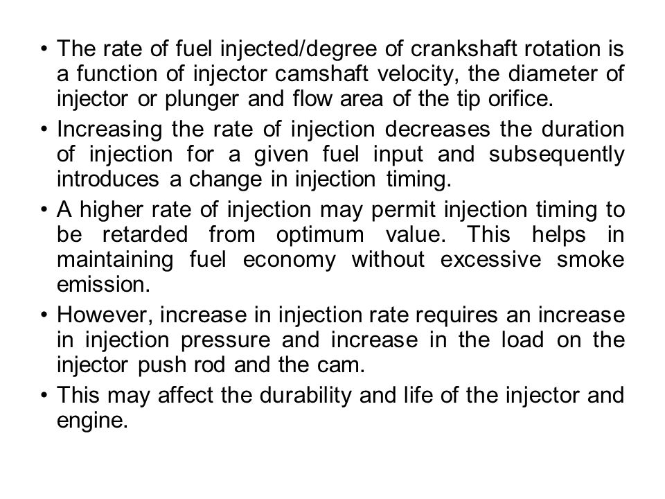 The rate of fuel injected/degree of crankshaft rotation is a function of injector camshaft velocity, the diameter of injector or plunger and flow area of the tip orifice.