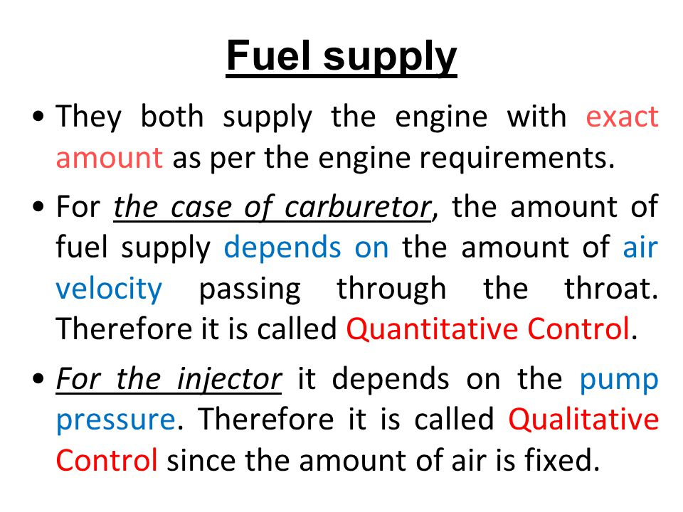 Fuel supply They both supply the engine with exact amount as per the engine requirements.