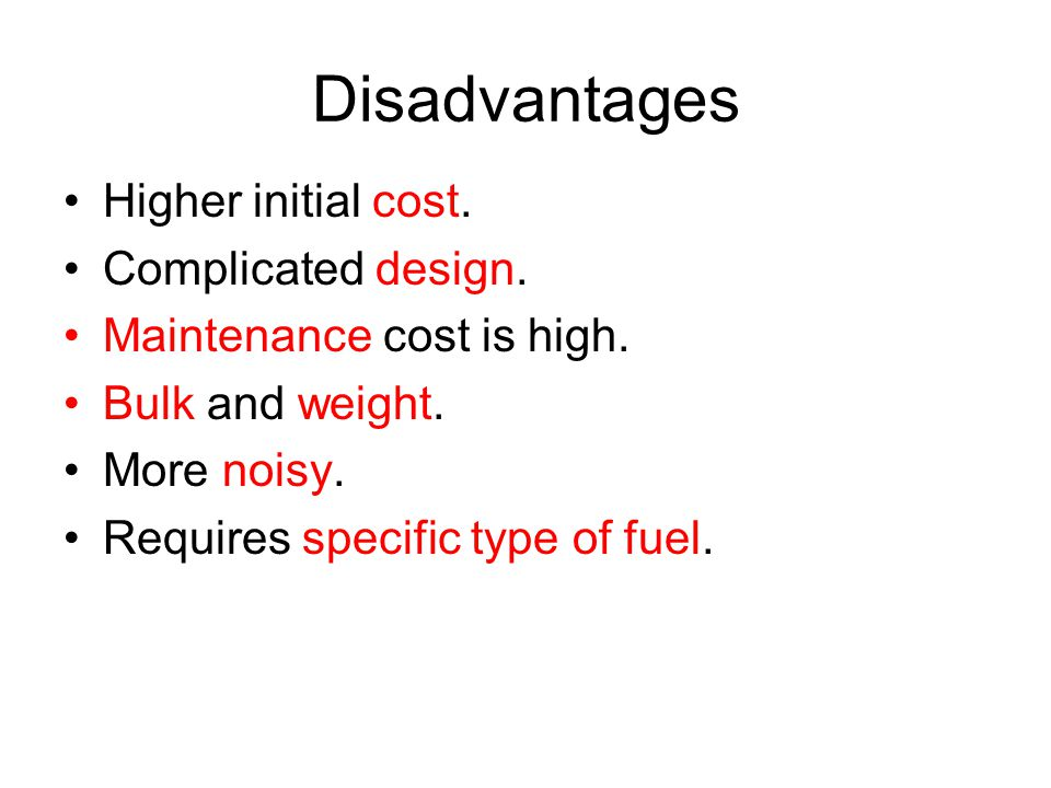 Disadvantages Higher initial cost. Complicated design.