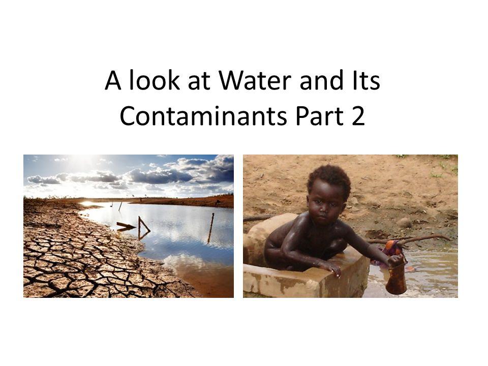 A look at Water and Its Contaminants Part 2