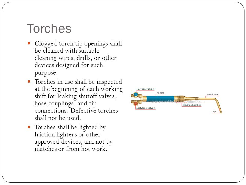 Torches Clogged torch tip openings shall be cleaned with suitable cleaning wires, drills, or other devices designed for such purpose.
