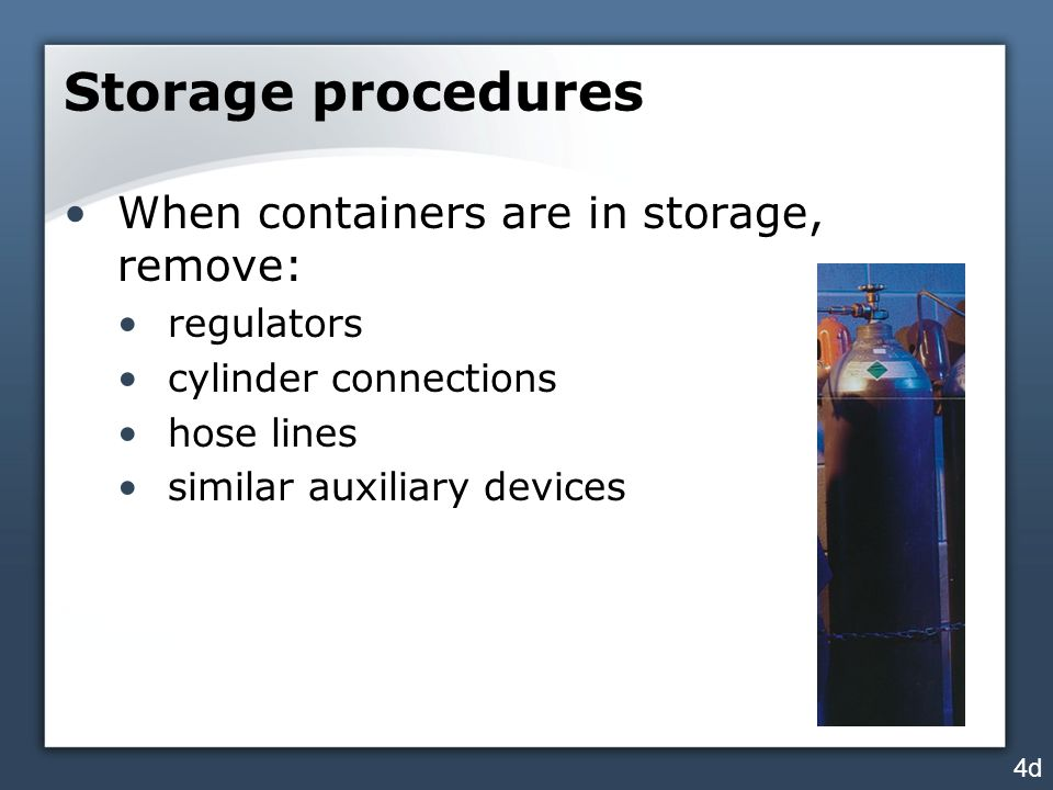 Storage procedures When containers are in storage, remove: regulators