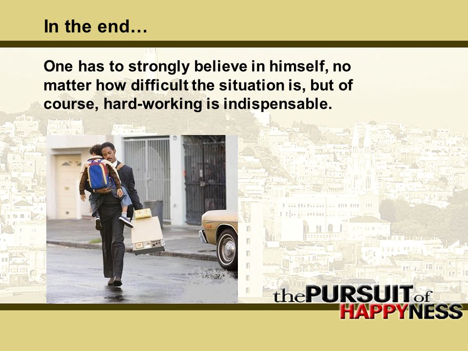 In the end… One has to strongly believe in himself, no matter how difficult the situation is, but of course, hard-working is indispensable.