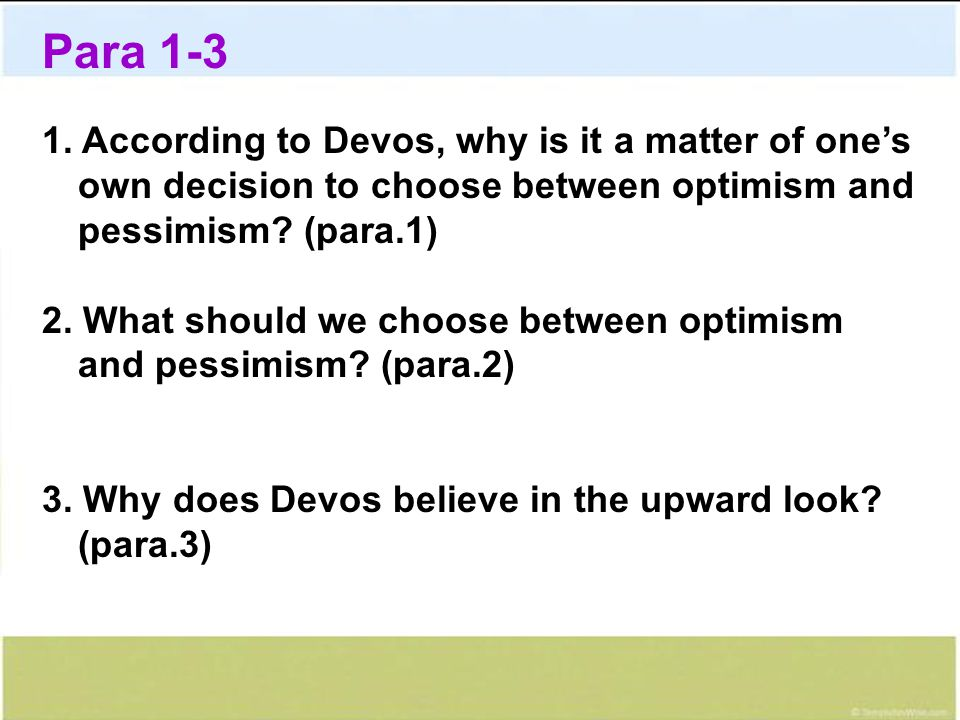 Para 1-3 1. According to Devos, why is it a matter of one's own decision to choose between optimism and pessimism (para.1)