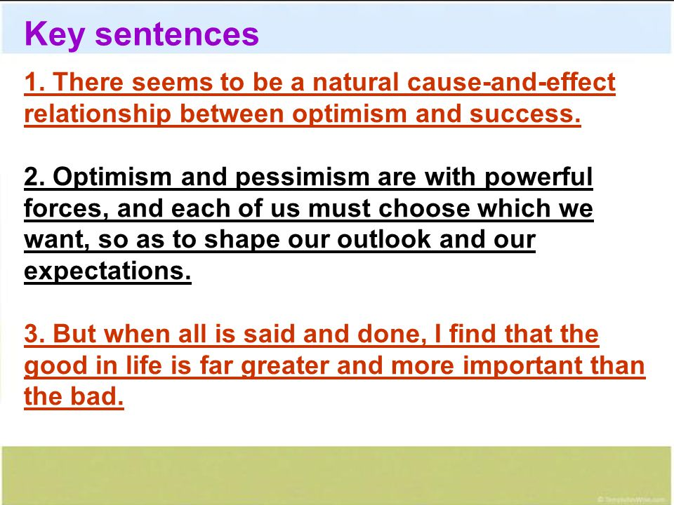 Key sentences 1. There seems to be a natural cause-and-effect relationship between optimism and success.
