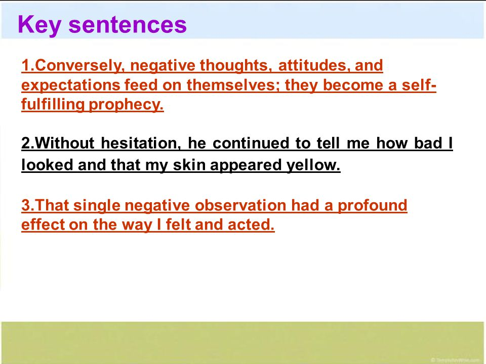 Key sentences 1.Conversely, negative thoughts, attitudes, and expectations feed on themselves; they become a self-fulfilling prophecy.
