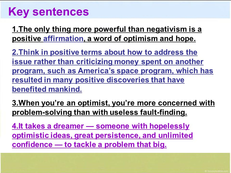 Key sentences 1.The only thing more powerful than negativism is a positive affirmation, a word of optimism and hope.