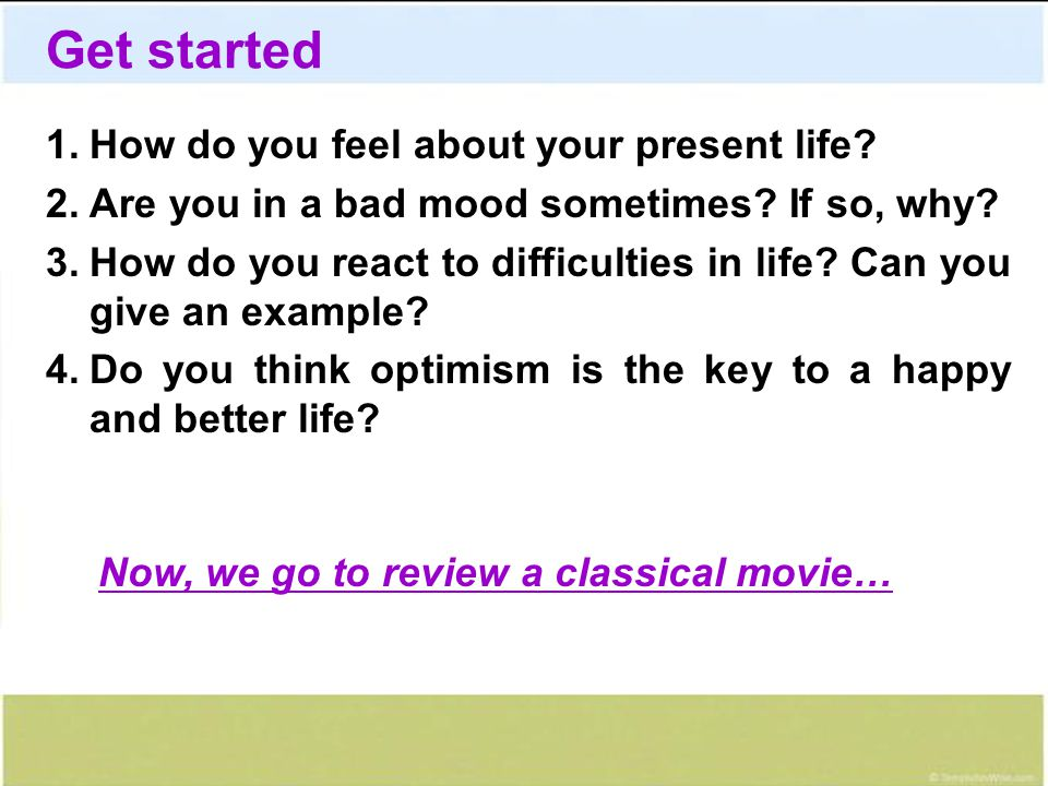 Get started How do you feel about your present life