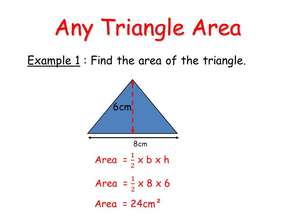 Any Triangle Area Example 1 : Find the area of the triangle. 6cm