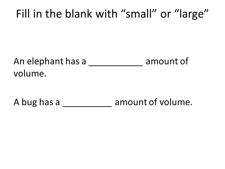 Fill in the blank with small or large