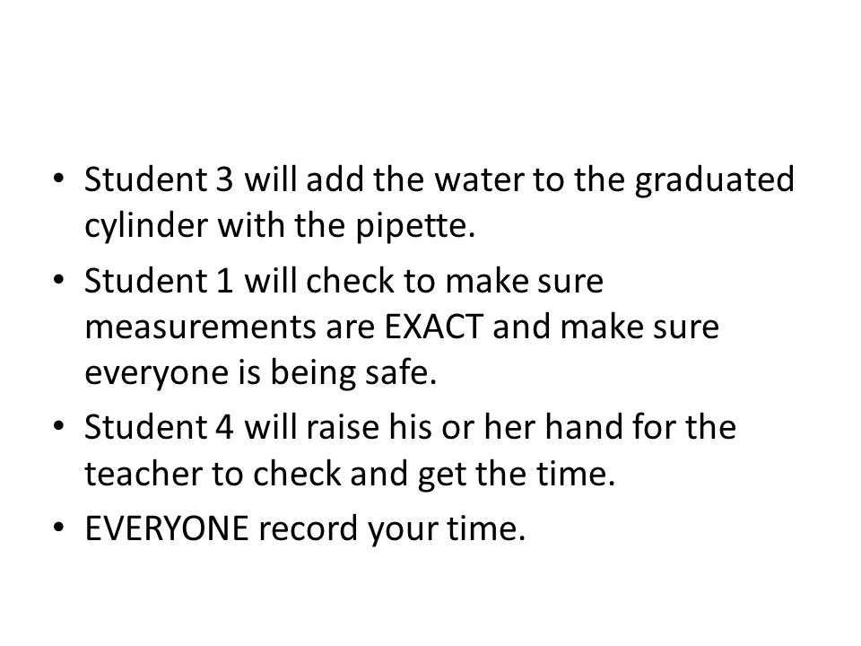 Student 3 will add the water to the graduated cylinder with the pipette.