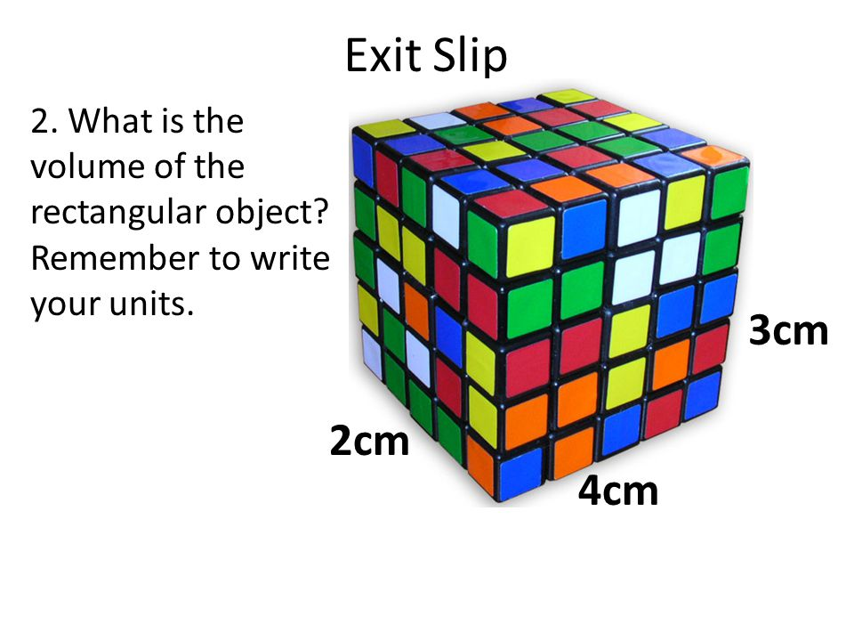 Exit Slip 2. What is the volume of the rectangular object Remember to write your units. 3cm. 2cm.