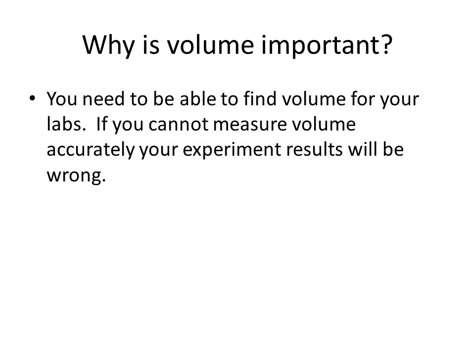 Why is volume important