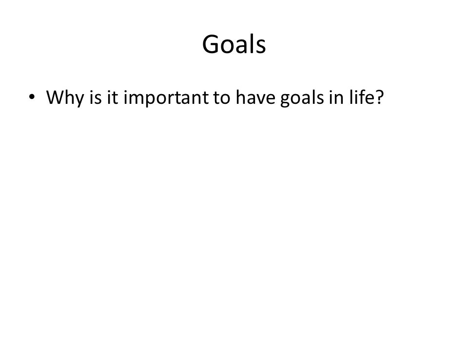 Goals Why is it important to have goals in life
