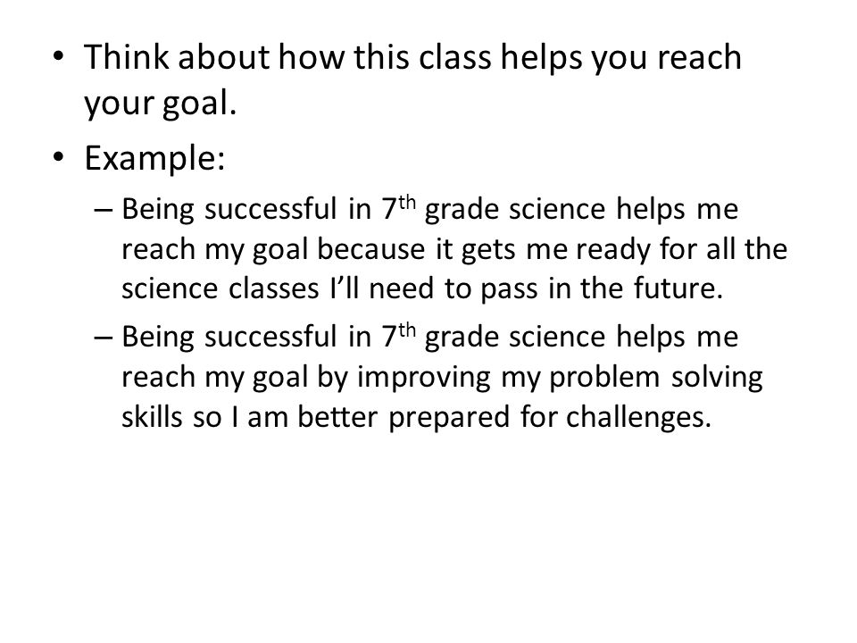 Think about how this class helps you reach your goal. Example: