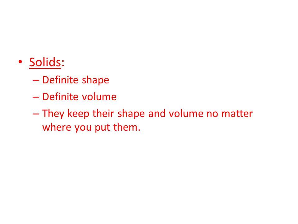 Solids: Definite shape Definite volume