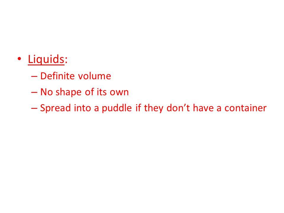 Liquids: Definite volume No shape of its own