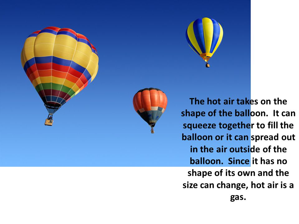 The hot air takes on the shape of the balloon