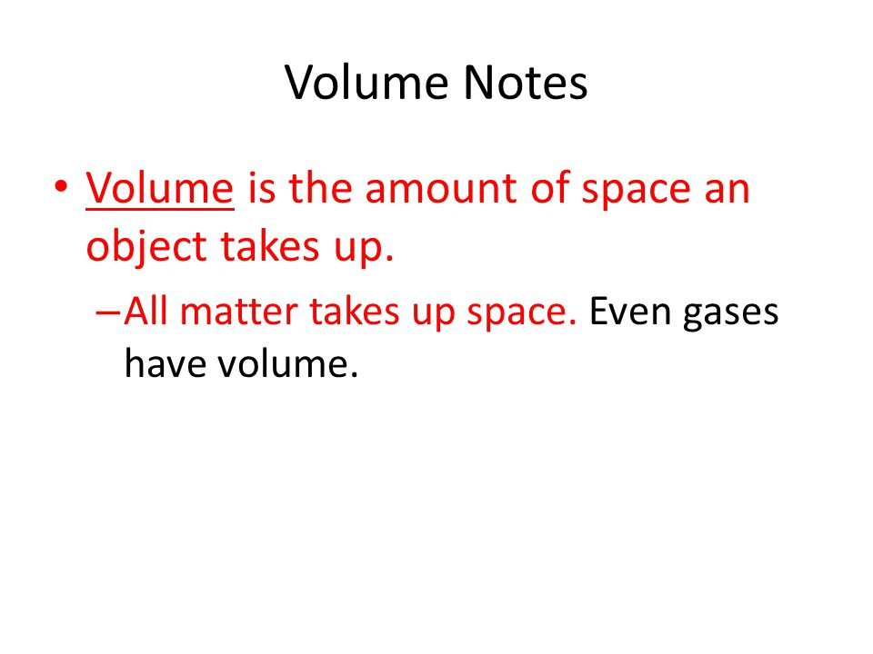 Volume Notes Volume is the amount of space an object takes up.