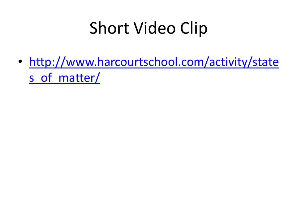 Short Video Clip http://www.harcourtschool.com/activity/states_of_matter/