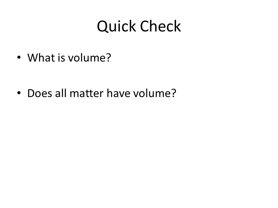 Quick Check What is volume Does all matter have volume