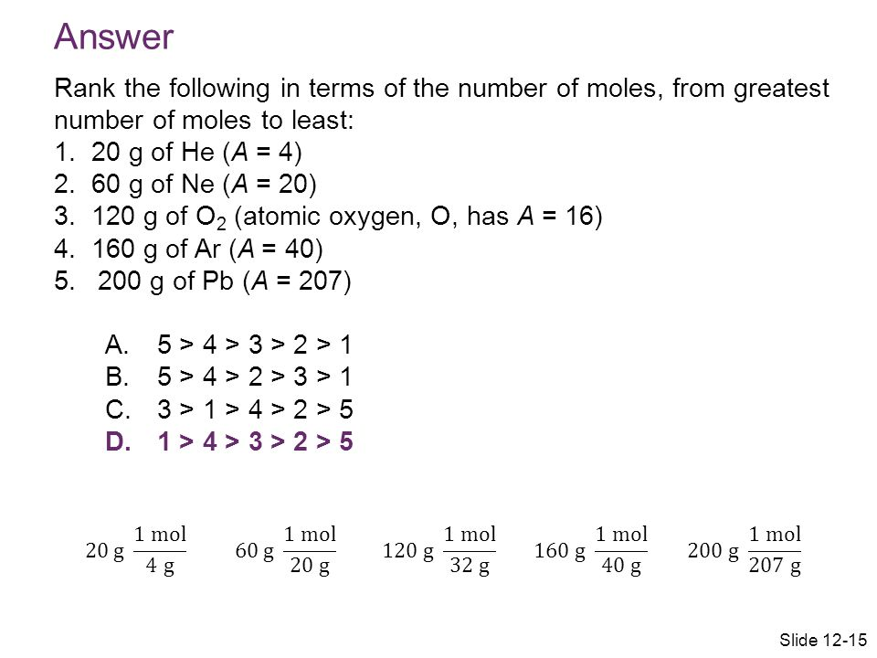 Answer Rank the following in terms of the number of moles, from greatest number of moles to least: 1. 20 g of He (A = 4)