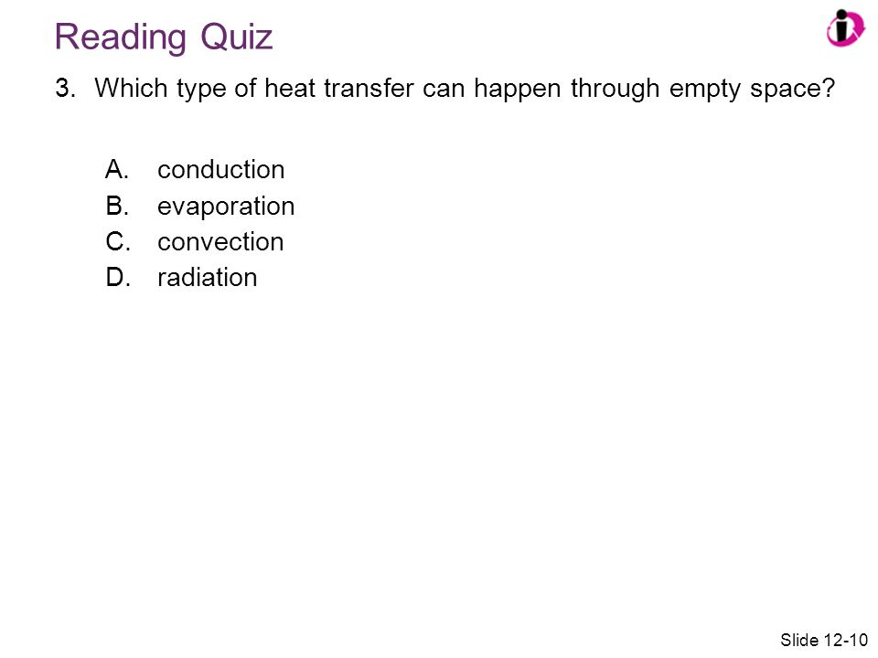 Reading Quiz Which type of heat transfer can happen through empty space conduction. evaporation.