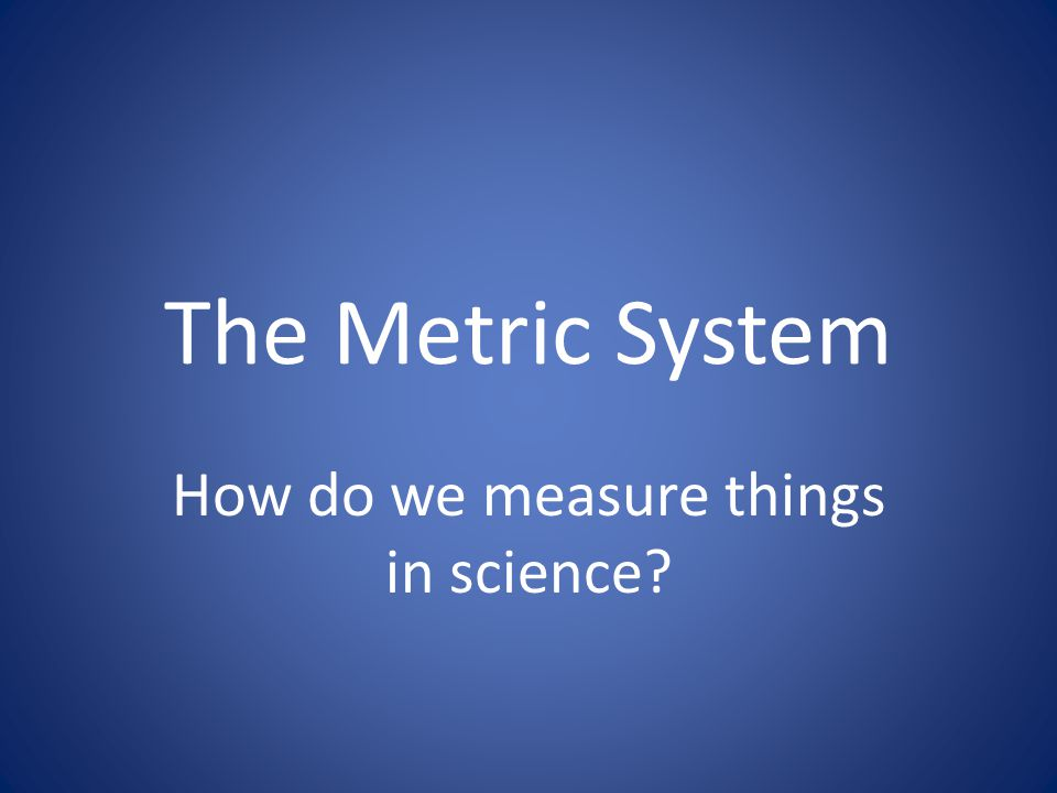 How do we measure things in science