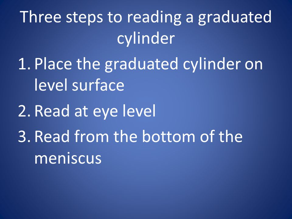 Three steps to reading a graduated cylinder