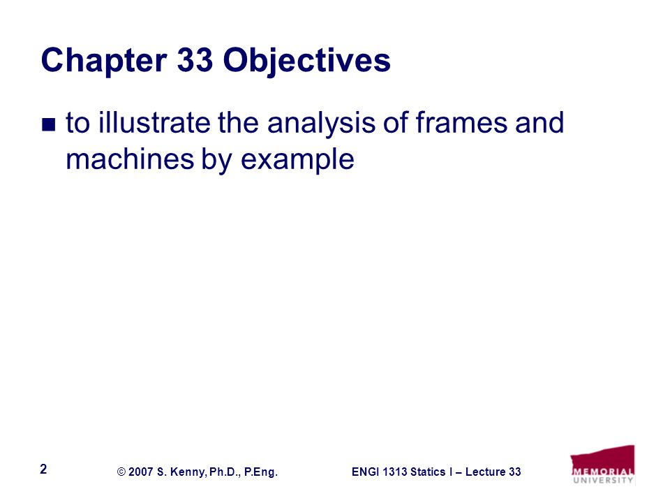 Chapter 33 Objectives to illustrate the analysis of frames and machines by example
