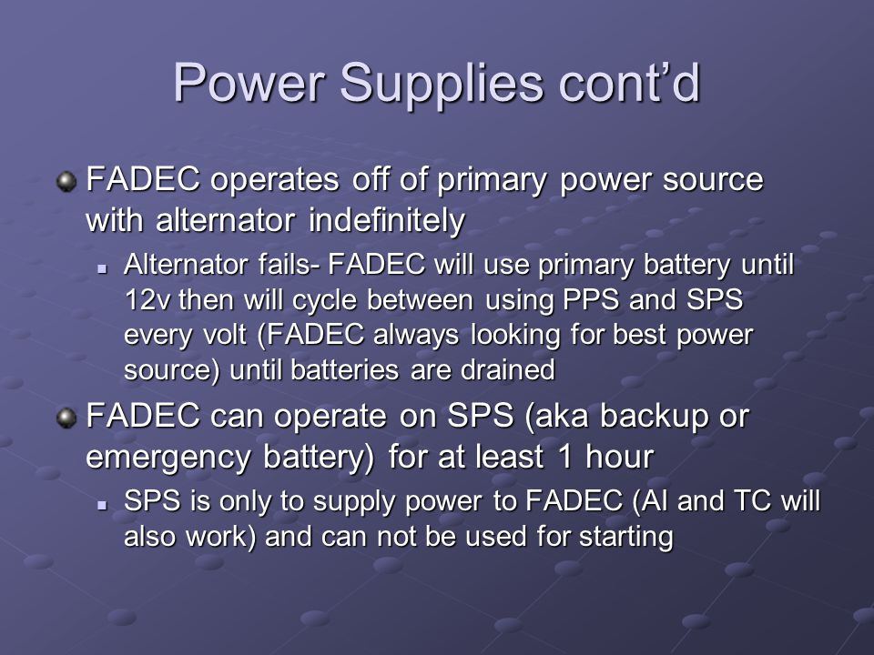 Power Supplies cont'd FADEC operates off of primary power source with alternator indefinitely.
