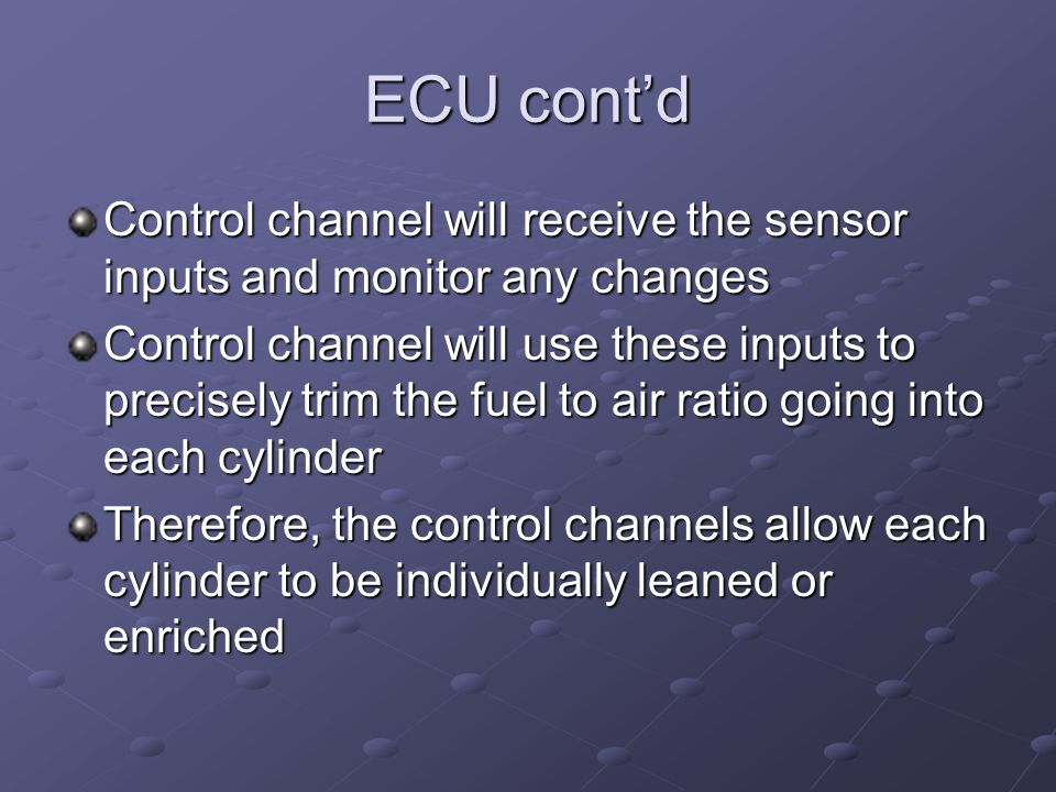 ECU cont'd Control channel will receive the sensor inputs and monitor any changes.