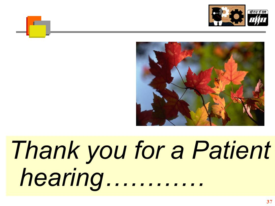 Thank you for a Patient hearing…………