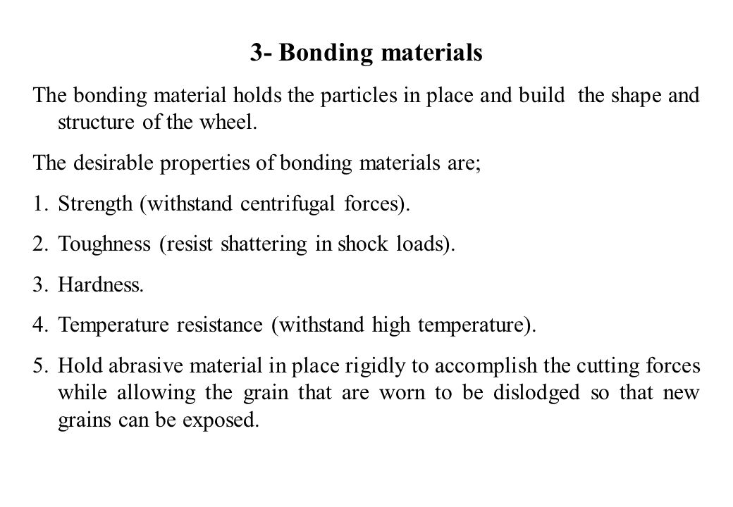 3- Bonding materials The bonding material holds the particles in place and build the shape and structure of the wheel.