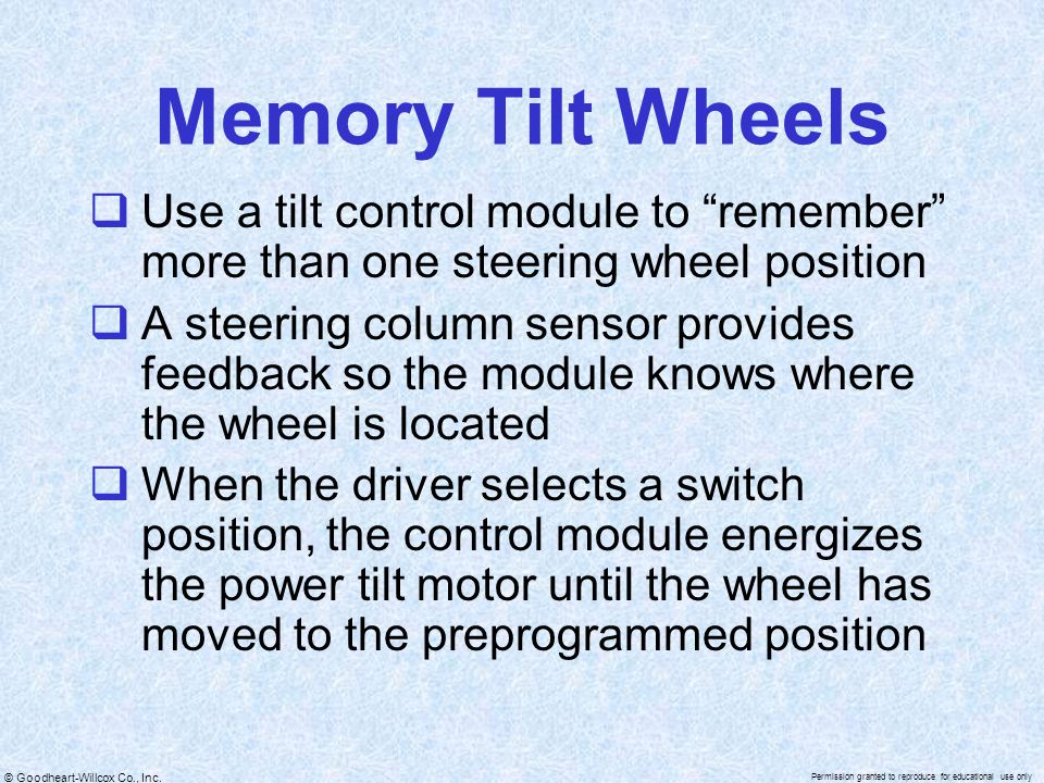Memory Tilt Wheels Use a tilt control module to remember more than one steering wheel position.