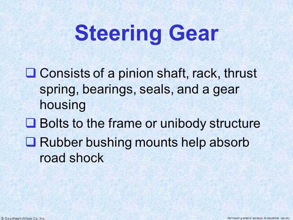 Steering Gear Consists of a pinion shaft, rack, thrust spring, bearings, seals, and a gear housing.